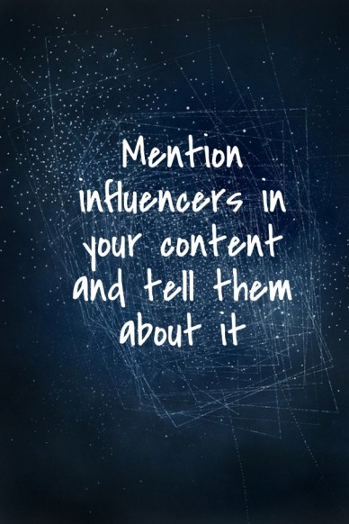 Mention influencers in your content and tell them about it