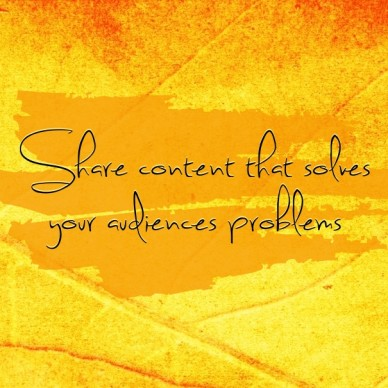 Share content that solves your audiences problems