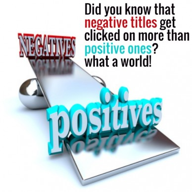 Did you know that negative titles get clicked on more than positive ones? what a world!