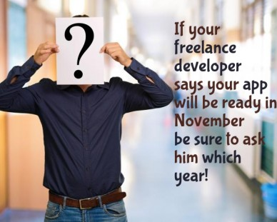 If your freelancedevelopersays your app will be ready in november be sure to ask him whichyear!