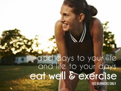 Eat well & exercise add days to your life and life to your days fat burners only