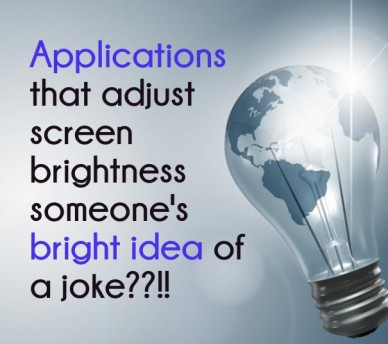 Applications that adjust screenbrightness someone's bright idea of a joke??!!
