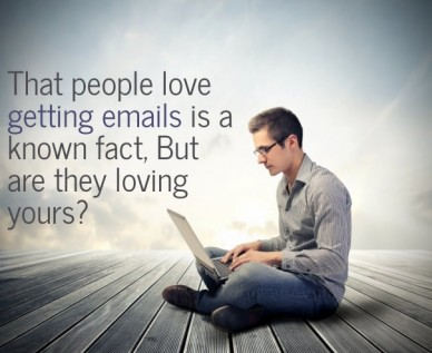 That people love getting emails is a known fact, but are they loving yours?