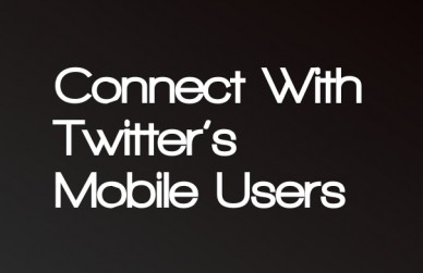 Connect with twitter's mobile users