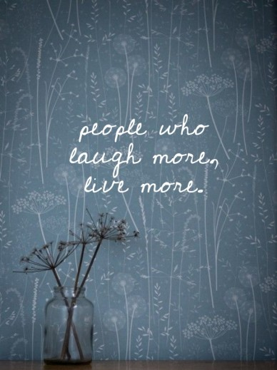 People who laugh more, live more.