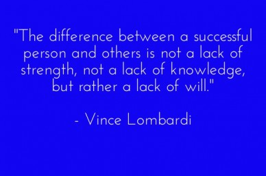 """the difference between a successful person and others is not a lack of strength, not a lack of knowledge, but rather a lack of will."" - vince lombardi"