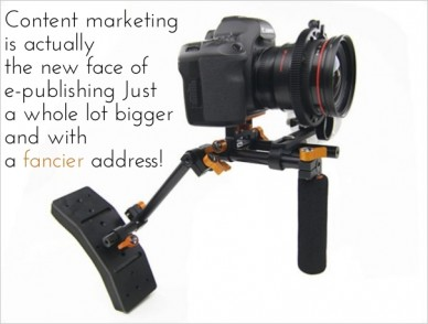 Content marketing is actuallythe new face ofe-publishing justa whole lot biggerand witha fancier address!
