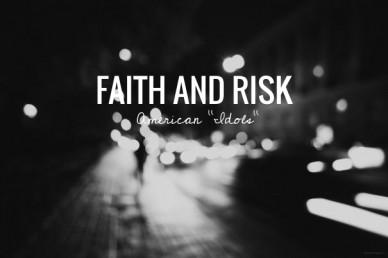 "Faith and risk american ""idols"""