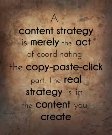 A content strategy is merely the act the copy-paste-click part. the real strategy is in the content you create of coordinating