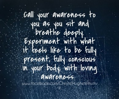 Call your awareness to you as you sit and breathe deeply. experiment with what it feels like to be fully present, fully conscious in your body, with loving awareness. www.face