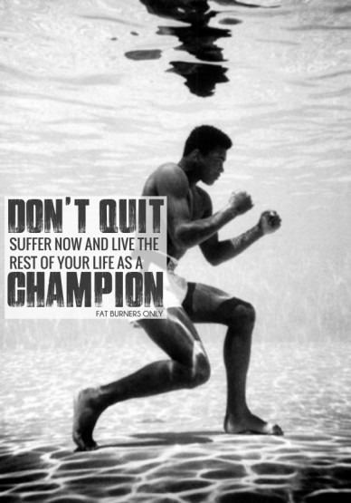 Don't quit suffer now and live the rest of your life as a champion fat burners only