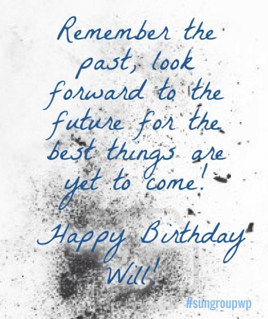 Remember the past, look forward to the future for the best things are yet to come! happy birthday will! #sungroupwp