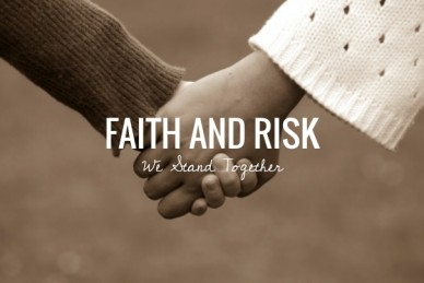 Faith and risk we stand together