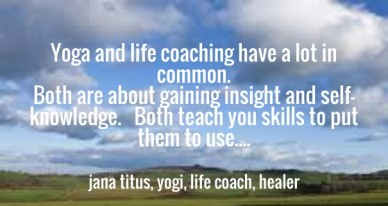 Yoga and life coaching have a lot in common. both are about gaining insight and self-knowledge. both teach you skills to put them to use.... jana titus, yogi, life coach, heal
