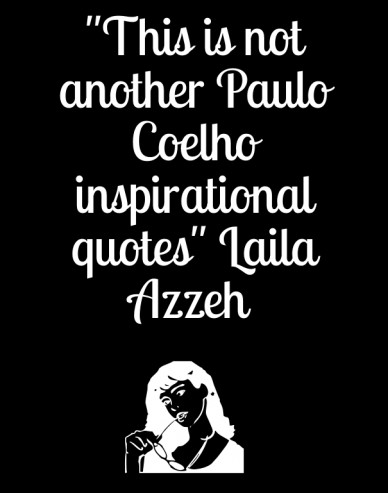"""this is not another paulo coelho inspirational quotes"" laila azzeh"