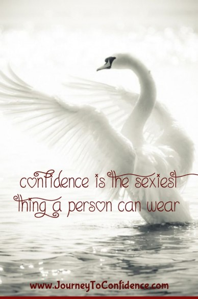 Confidence is the sexiest thing a person can wear www.journeytoconfidence.com
