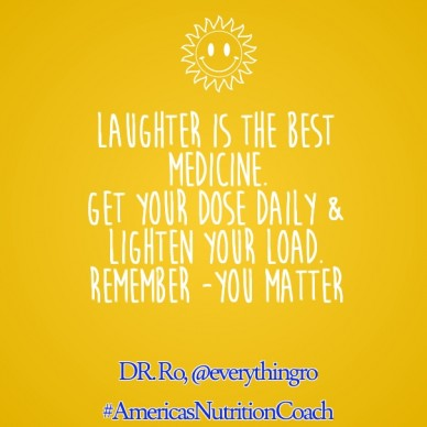 Laughter is the best medicine. get your dose daily & lighten your load. remember -you matter dr. ro, @everythingro #americasnutritioncoach