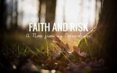 Faith and risk a note from my older sister