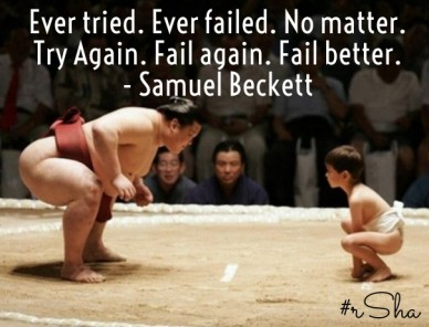 Ever tried. ever failed. no matter. try again. fail again. fail better. - samuel beckett #rsha