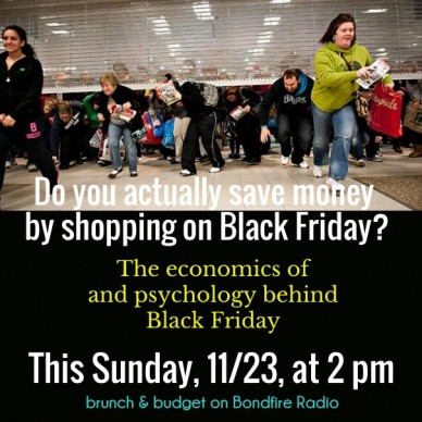 Do you actually save money by shopping on black friday? the economics of and psychology behind black friday this sunday, 11/23, at 2 pm brunch & budget on bondfire radio