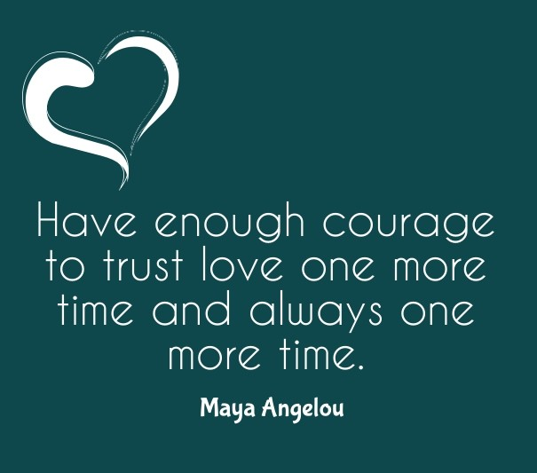 Have Enough Courage To Trust Love Image Customize Download It