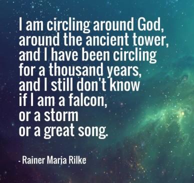 I am circling around god, around the ancient tower ... Rainer Maria Rilke