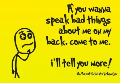 If you wanna speak bad things about me on my back, come to me. i'll tell you more! fb/beautifulmistakebymajnu