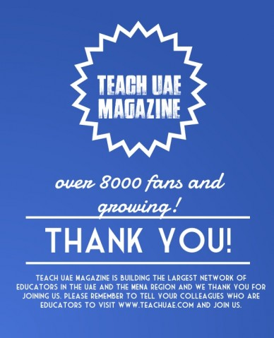 Teach uae magazine over 8000 fans and growing! thank you! teach uae magazine is building the largest network of educators in the uae and the mena region and we thank you for j