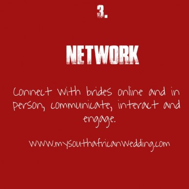 3. network connect with brides online and in person, communicate, interact and engage. www.mysouthafricanwedding.com