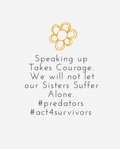 Speaking up takes courage. we will not let our sisters suffer alone. #predators#act4survivors