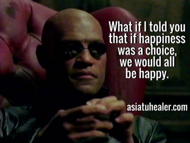 What if i told you that if happinesswas a choice,we would allbe happy. asiatuhealer.com