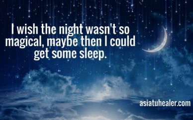 I wish the night wasn't so magical, maybe then i could get some sleep. asiatuhealer.com