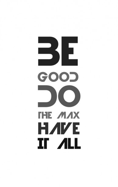 Be good do the max have it all
