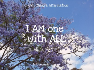 Crown chakra affirmation i am one with all triciawoods.com.au