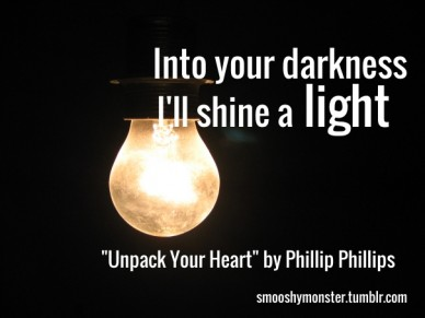 "Into your darkness i'll shine a light ""unpack your heart"" by phillip phillips smooshymonster.tumblr.com"