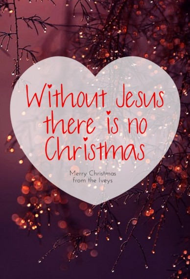 Without jesus there is no christmas merry christmas from the iveys