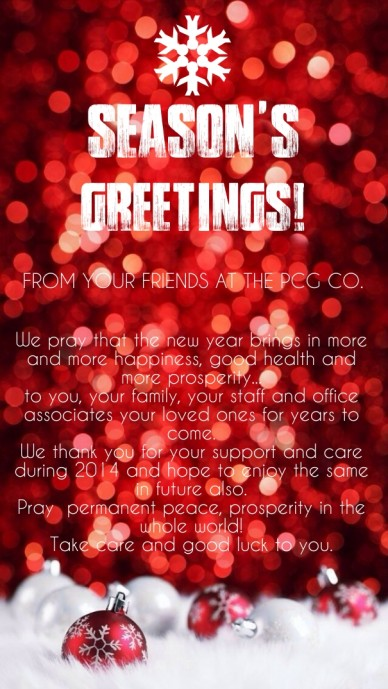 Season's greetings! from your friends at the pcg co. we pray that the new year brings in more and more happiness, good health and more prosperity...to you, your family, your s