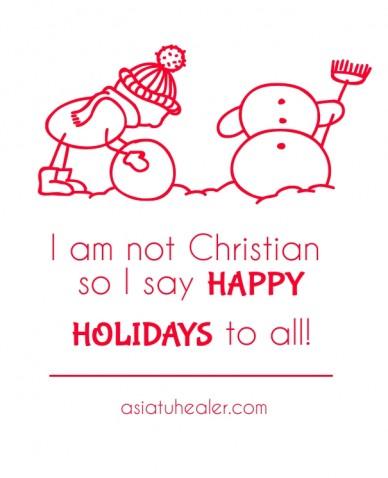 I am not christian so i say happy holidays to all! asiatuhealer.com