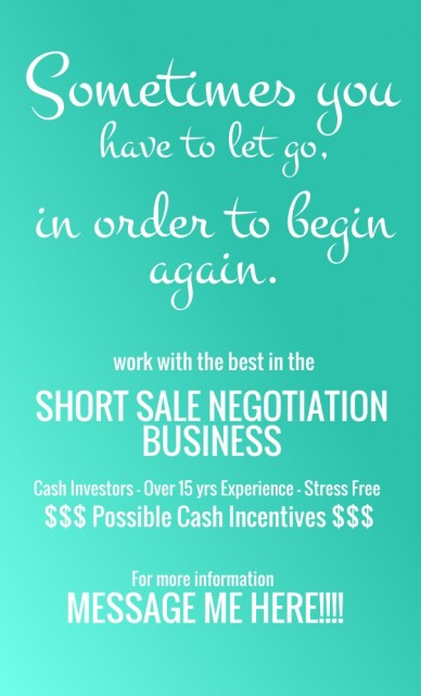 Sometimes you in order to begin work with the best in the short sale negotiation business cash investors - over 15 yrs experience - stress free $$$ possible cash incentives $$