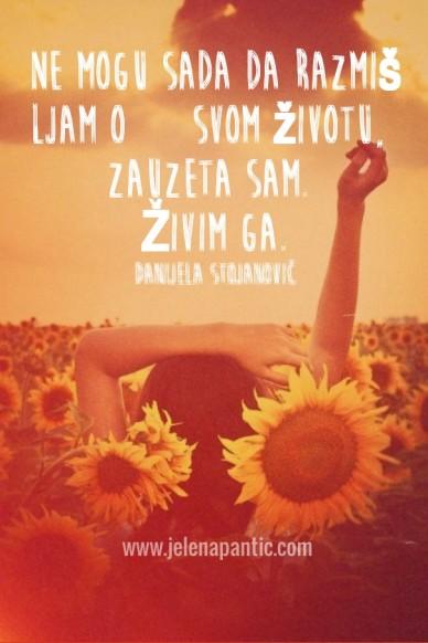 Ne mogu sada da razmišljam o svom životu, zauzeta sam. živim ga. danijela stojanović www.jelenapantic.com