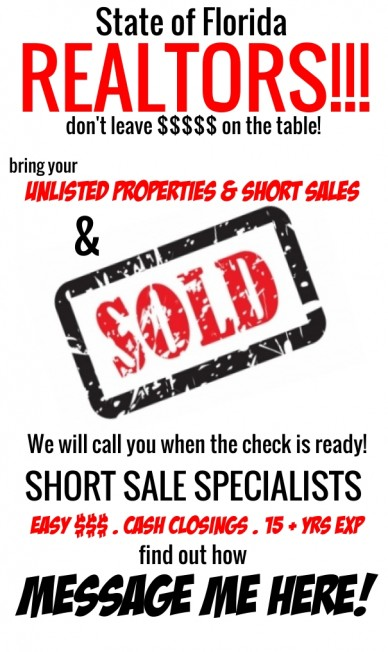 State of florida realtors!!! don't leave $$$$$ on the table! bring your unlisted properties & short sales & we will call you when the check is ready! short sale specialists ea