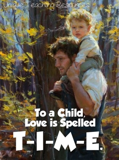 To a child, love is spelled t-i-m-e. unique teaching resources