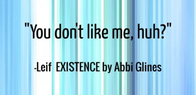 """""""you don't like me, huh?"""" -leif existence by abbi glines"""