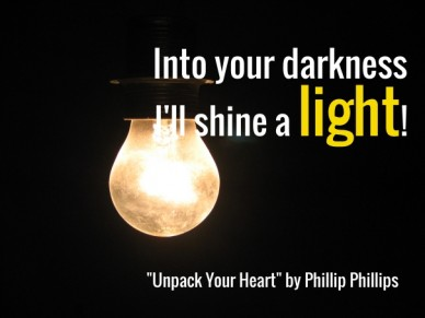 Into your darkness I'll shine a light!