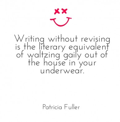 Writing without revising is the literary equivalent of waltzing gaily out of the house in your underwear. patricia fuller