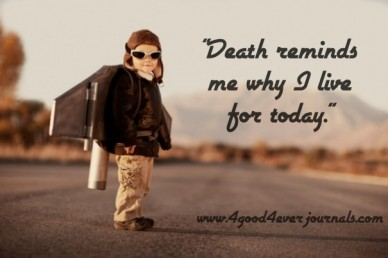 """""""death reminds me why i live for today."""" www.4good4everjournals.com"""