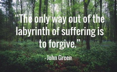"""the only way out of the labyrinth of suffering is to forgive."" - john green"