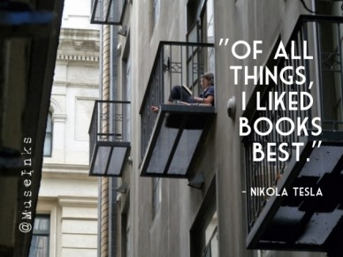 """of all things, i liked booksbest."" - nikola tesla @museinks"