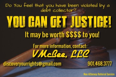 Do you feel that you have been violated by a debt collector? you can get justice! it may be worth $$$$ to you! for more information, contact: vmcbee, llc discoveryourrights@gm