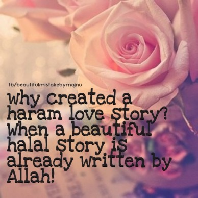 Why created a haram love story? when a beautiful halal story is already written by allah! fb/beautifulmistakebymajnu